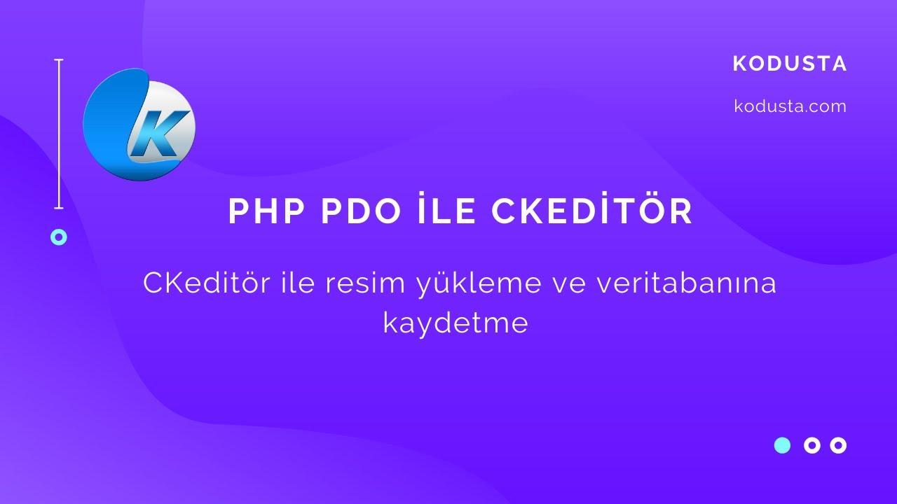 Php Pdo | Ckeditör Resim Yükleme ve Veritabanına Kaydetme